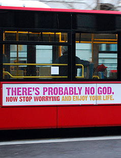 """The ads - which read """"There's probably no God. Now stop worrying and enjoy your life"""" - created a storm when they ran on buses in the United Kingdom last year."""