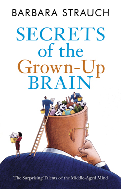 Secrets of the Grown-Up Brain by Barbara Strauch (Black Inc., $33).