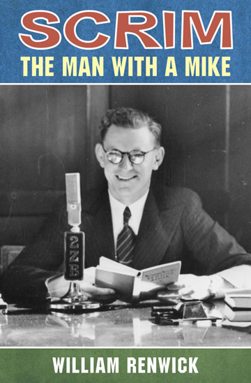 <i>Scrim: The Man with a Mike</i>, William Renwick, VUP, $50
