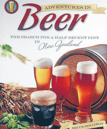 DRINKERS' GUIDE: Adventures in Beer: the Search for a Half Decent Pint in New Zealand by Bruce Holloway.